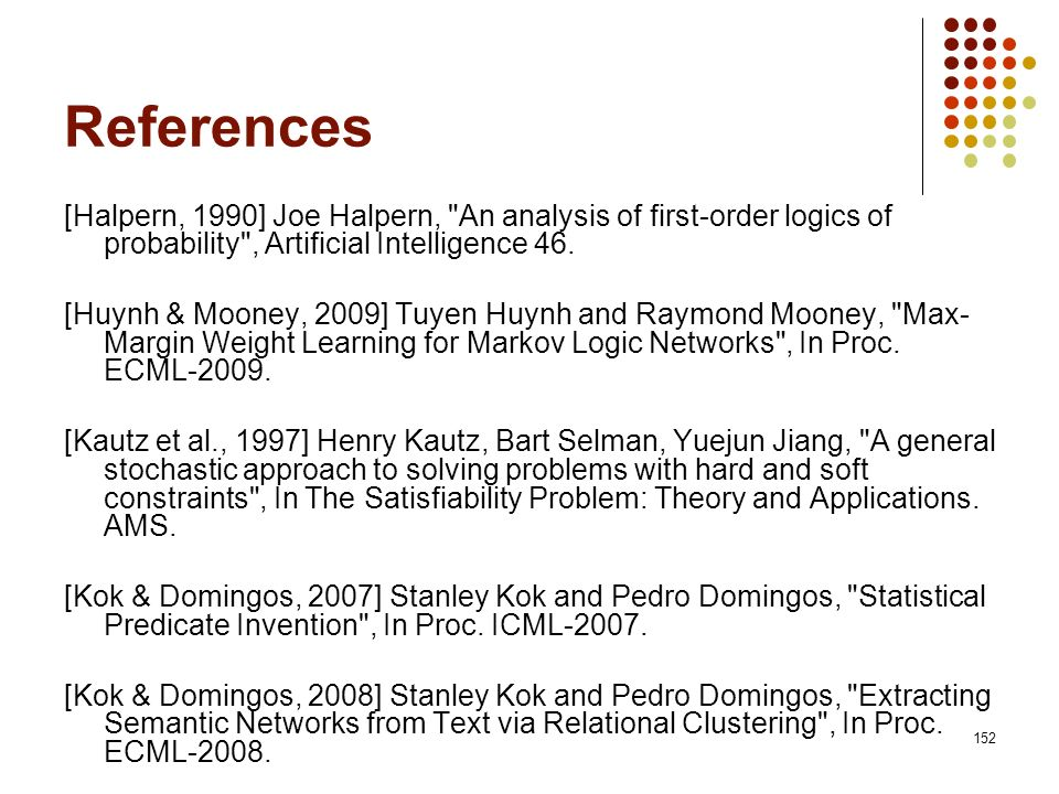 References [Halpern, 1990] Joe Halpern, An analysis of first-order logics of probability , Artificial Intelligence 46.